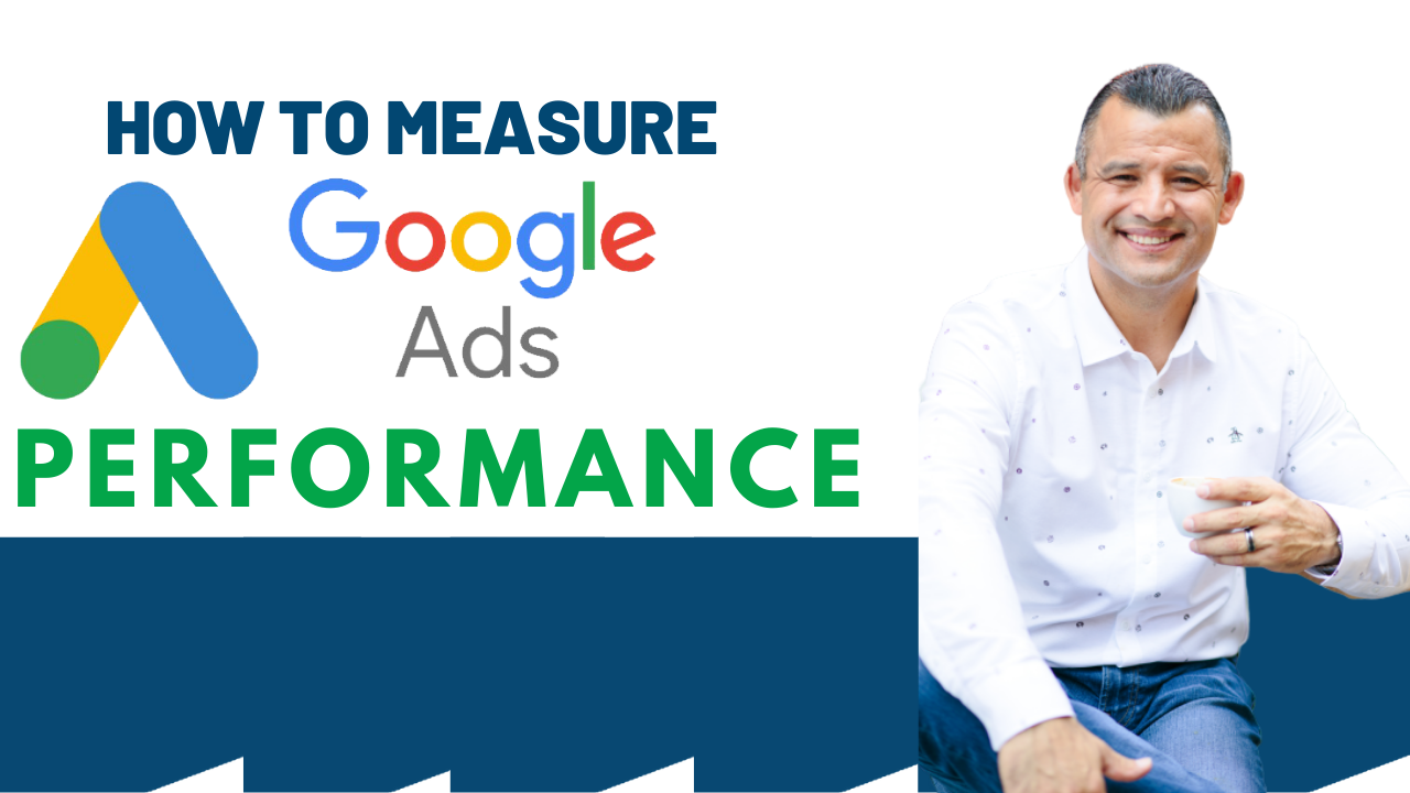 How To Measure Google Ads Performance