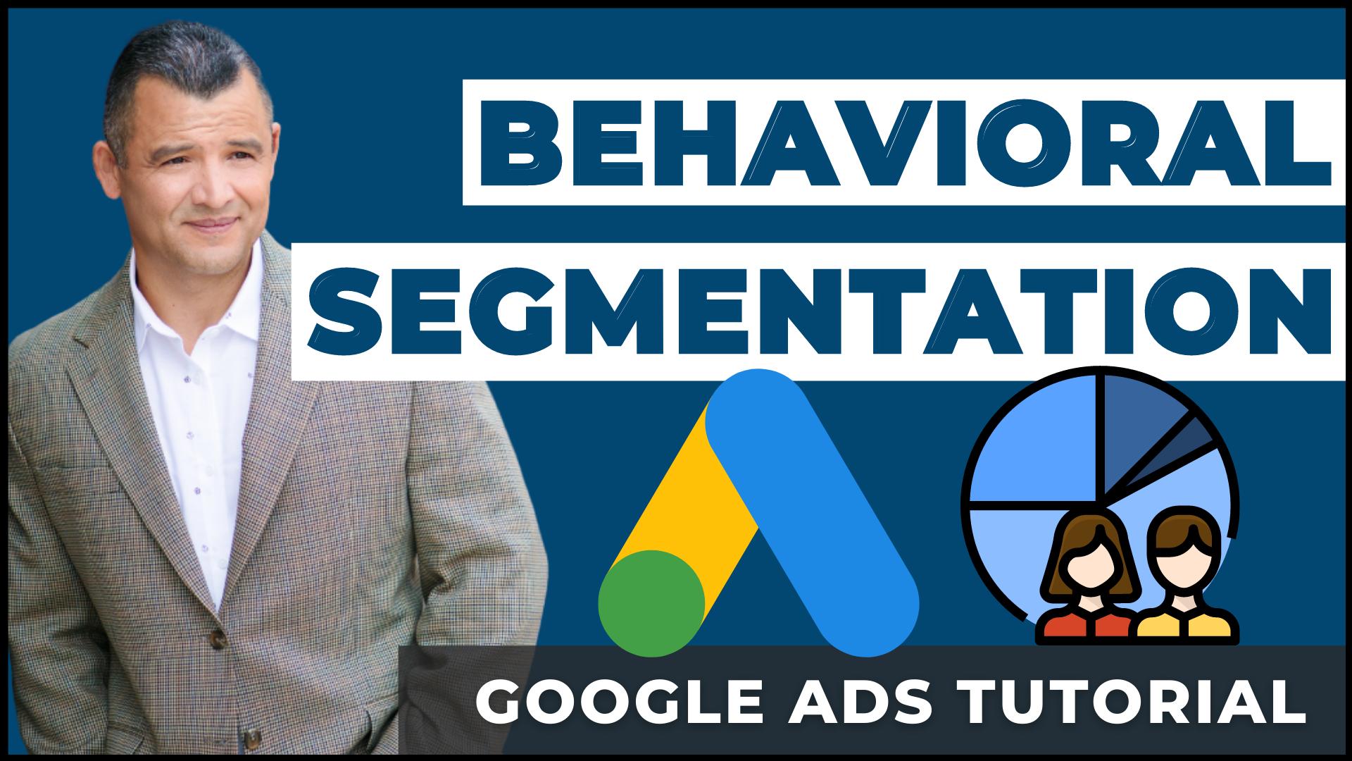 How To use Behavioral Segmentation in Google Ads