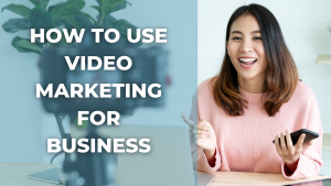 HOW TO USE VIDEO MARKETING FOR BUSINESS