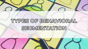 Types of behavioral segmentation